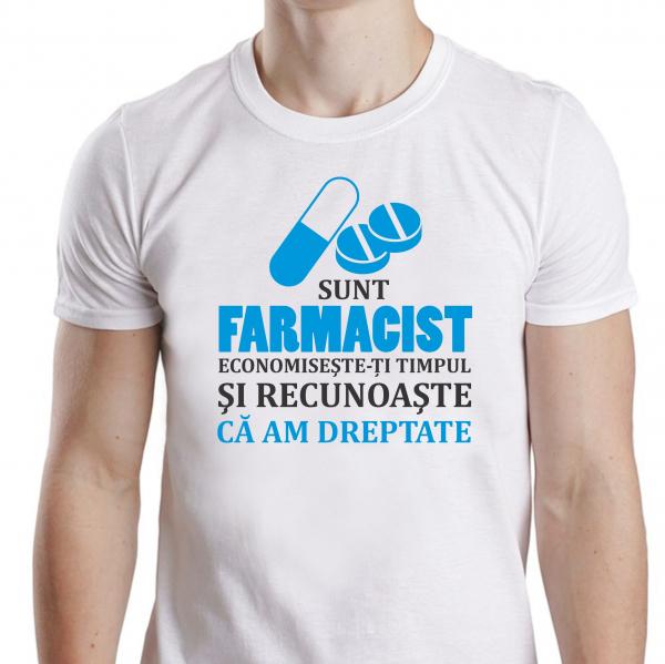 Tricou Personalizat - Sunt Farmacist, Recunoaste Ca Am Dreptate 1