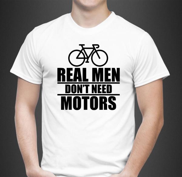 Tricou Personalizat - Real men don't need motors 0
