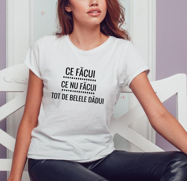 Tricou Personalizat - Ce Facui, Ce Nu Facui 1