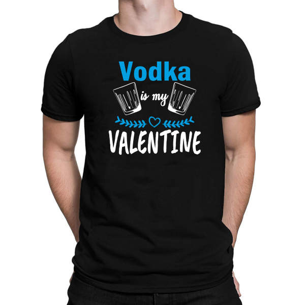 Tricou Personalizat - Vodka Is My Valentine 1