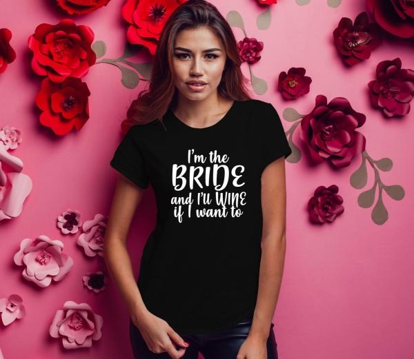 Tricou Petrecerea Burlacitelor - I'm The Bride And I'll wine 0