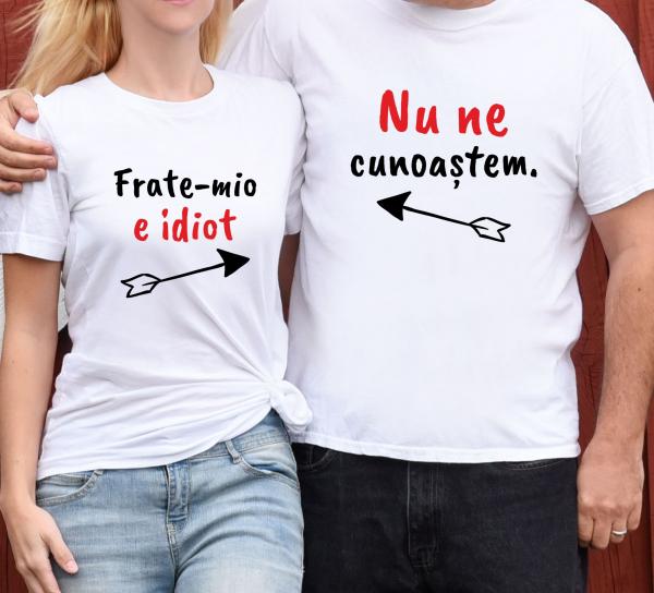 Tricouri Personalizate - Nu Ne Cunoastem / Frate-mio E Idiot 1