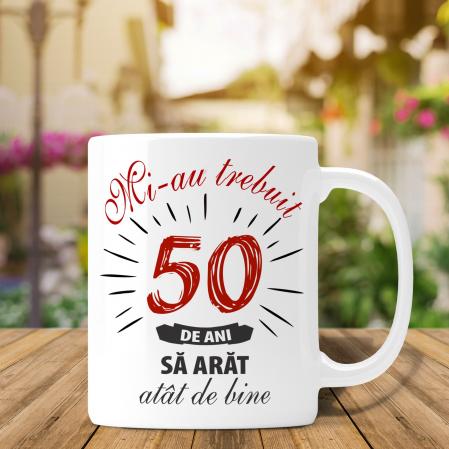 Cana Personalizata - Mi-au Trebuit 50 de Ani sa Arat Atat De Bine [0]