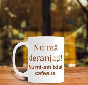 Cana personalizata - Nu ma deranjati, nu mi-am baut cafeaua0
