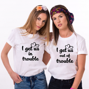 Set Tricouri Prieteni - I Get Us In Trouble / I Get Us Out Of Trouble1