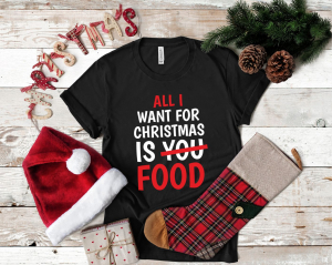 Tricou Personalizat - All I Want For Christmas Is Food1