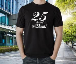 Tricou Personalizat Aniversar - 25 de ani Done1