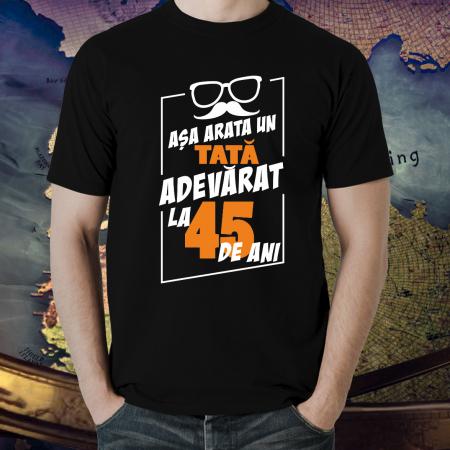 Tricou Personalizat Aniversar - Asa arata un tata adevarat la 45 de ani [1]
