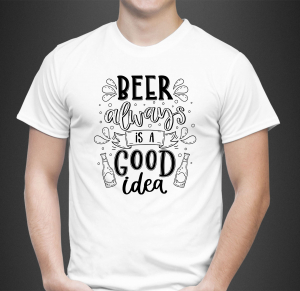 Tricou Personalizat - Beer Is Always A Good Idea0