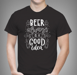 Tricou Personalizat - Beer Is Always A Good Idea1