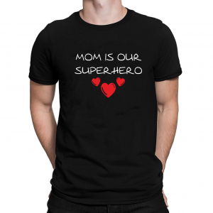 Tricou Personalizat - Mom Is Our Superhero1