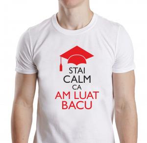Tricou Personalizat - Stai Calm Ca Am Luat Bacu1