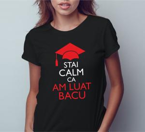Tricou Personalizat - Stai Calm Ca Am Luat Bacu0