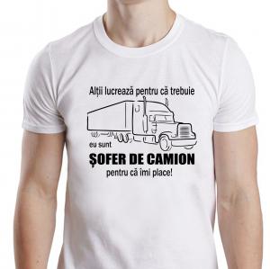 Tricou Personalizat - Sunt Sofer De Camion Pentru Ca Imi Place0