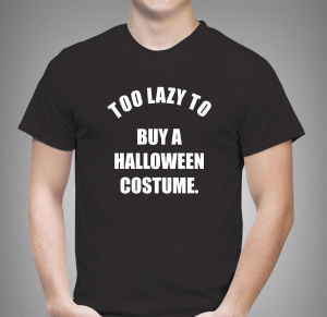 Tricou Personalizat - Too lazy to buy a costume0