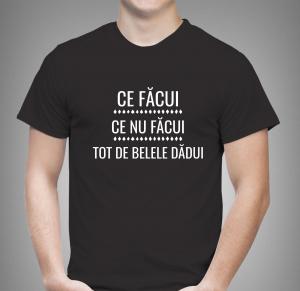 Tricou Personalizat - Ce Facui, Ce Nu Facui0