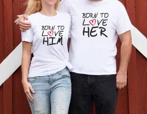 Tricouri Cuplu Personalizate - Born To Love Him / Her0