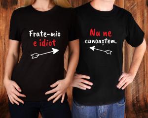 Tricouri Personalizate - Nu Ne Cunoastem / Frate-mio E Idiot0