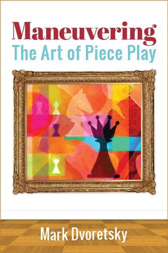 Carte : Maneuvering - The Art of Piece Play - Mark Dvoretsky [0]