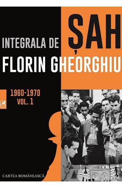 Carte : Integrala de SAH. Vol 1 - Florin Gheorghiu - Cartea Romaneasca 0