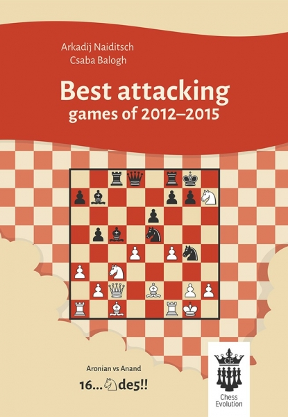 Carte : Best attacking games of 2012 - 2015 - A. Naiditsch, C. Balogh imagine
