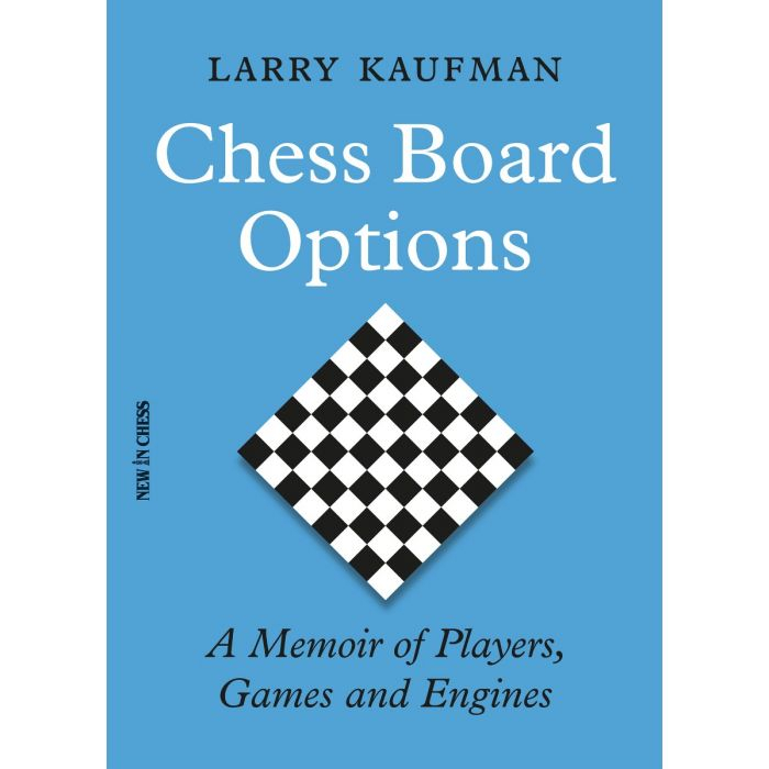 Carte: Chess Board Options - A Memoir of Players, Games and Engines - Larry Kaufman [0]