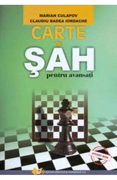 Carte : Carte de Sah pentru Avansati-  Marian Culapov, Claudiu Badea Iordache 0