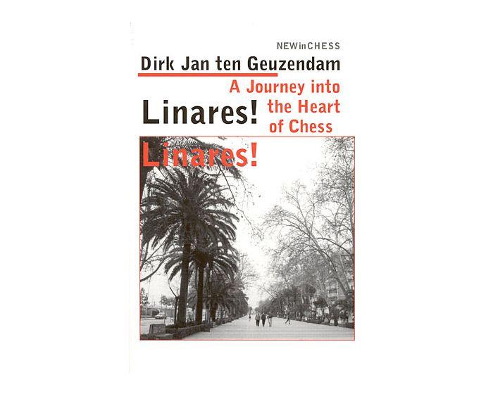 Carte: Linares ! Linares ! - A Journey into the Heart of Chess - Dirk Jan ten Geuzendam 0