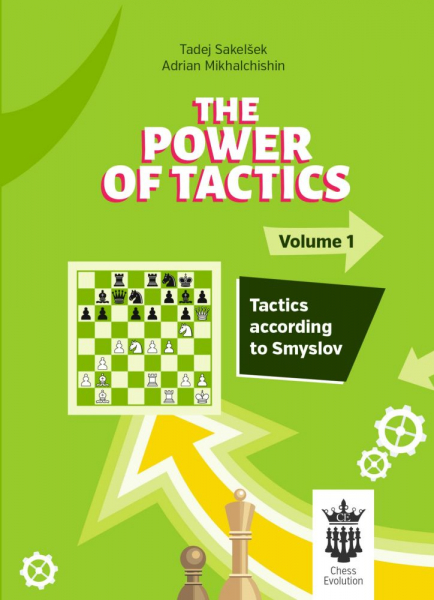 Carte : The Power of Tactics - Volume 1 - Tactics according to Smyslov - T. Sakelsek , A. Mikhalchishin 0