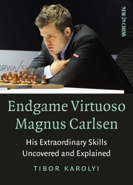 Carte : Endgame Virtuoso Magnus Carlsen: His Extraordinary Skills Uncovered and Explained, Tibor Karoly 0