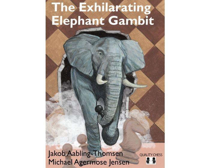 Carte: The Exhilarating Elephant Gambit - Jakob Aabling - Thomsen & Michael Agermose Jensen 0