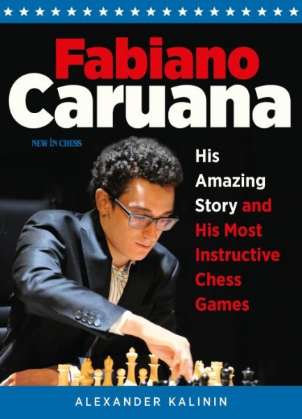 Carte : Fabiano Caruana: His Amazing Story and His Most Instructive Chess Games, Alexander Kalinin 0