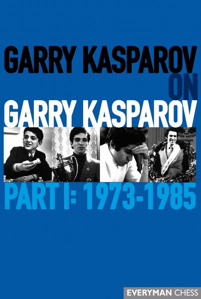 Carte : Garry Kasparov on Garry Kasparov, Part 1: 1973 - 1985 - Garry Kasparov 0