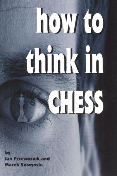 Carte : How to Think in Chess - Jan Przewoznik, Marek Soszynski 0