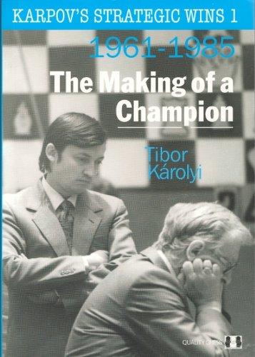 Carte: Karpov's Strategic Wins 1 ( 1961 - 1985 ) - The Making of a Champion - Tibor Karolyi [1]