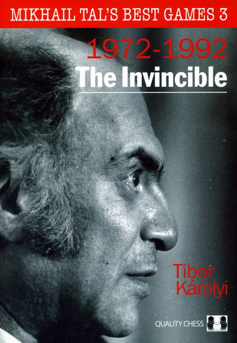 Carte: Mikhail Tal's Best Games 3 ( 1972 - 1992 ) - The Invincible - Tibor Karolyi [1]