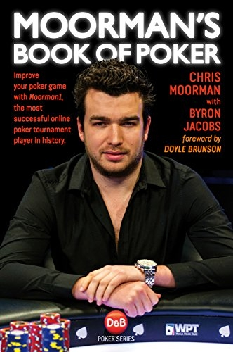 Carte : Moorman's Book of Poker: Improve your poker game with Moorman1, the most successful online poker tournament player in history, Chris Moorman , Byron Jacobs 0