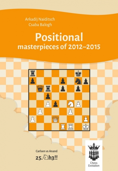 Carte : Positional masterpieces of 2012-2015 - A. Naiditsch, C. Balogh imagine