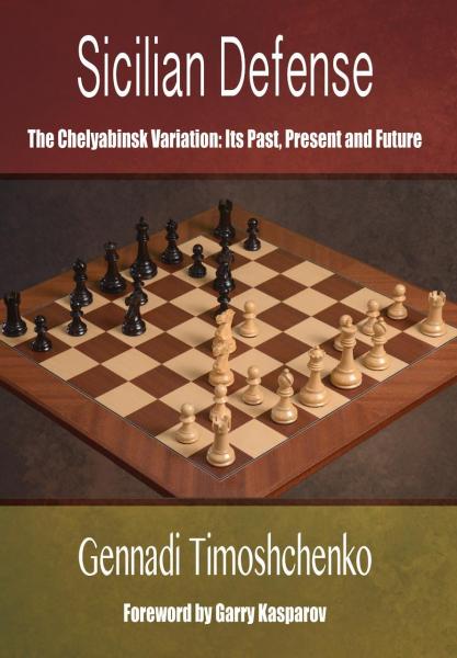 Carte: Sicilian Defense: The Chelyabinsk Variation : Its Past, Present and Future - Gennadi Timoshchenko 0