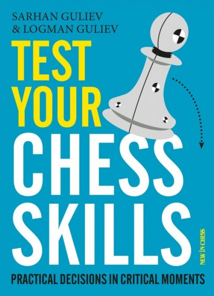 Carte : Test your Chess Skills- Logman Guliev, Sarhan Guliev 0