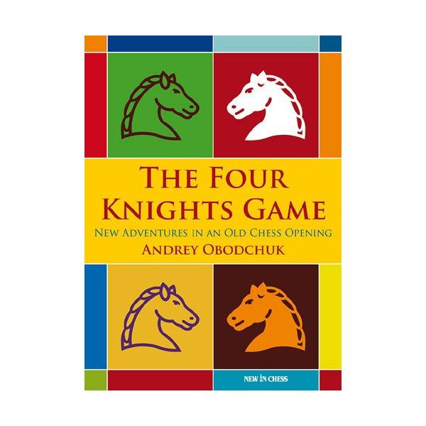Carte : The Four Knights Game: A New Repertoire in an Old Chess Opening 0