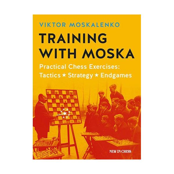 Carte : Training with Moska: Practical Chess Exercises: Tactics, Strategy, Endgames 0