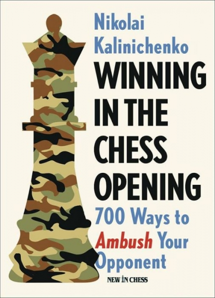 Carte : Winning in the Chess Opening: 700 Ways to Ambush Your Opponent, Nikolay Kalinichenko 0