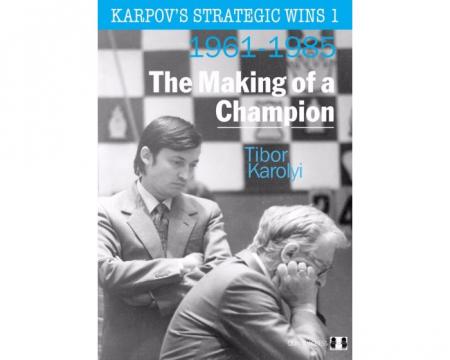 Carte: Karpov's Strategic Wins 1 ( 1961 - 1985 ) - The Making of a Champion - Tibor Karolyi [0]