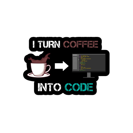 I turn coffee into code 1
