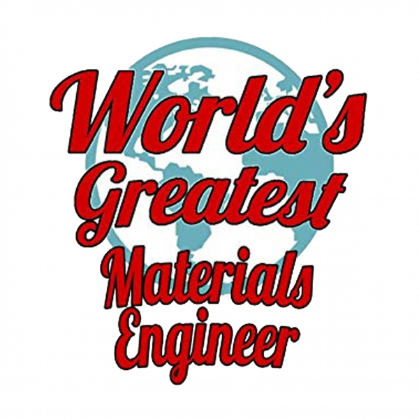 World's Greatest Material Engineer [1]