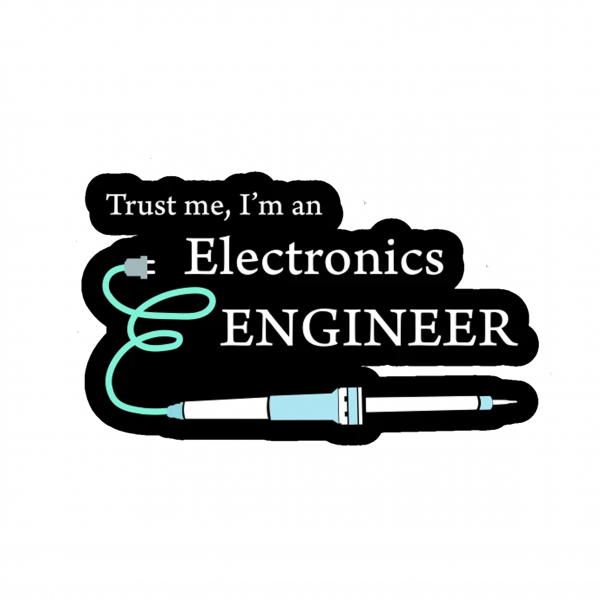 Trust me - I'm an Electronics Engineer 1