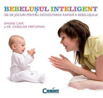Bebelusul inteligent. 100 de jocuri pentru dezvoltarea rapida a bebelusului [0]