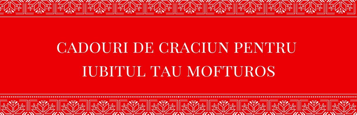Cadouri de crăciun pentru iubit...pentru iubitul meu mofturos