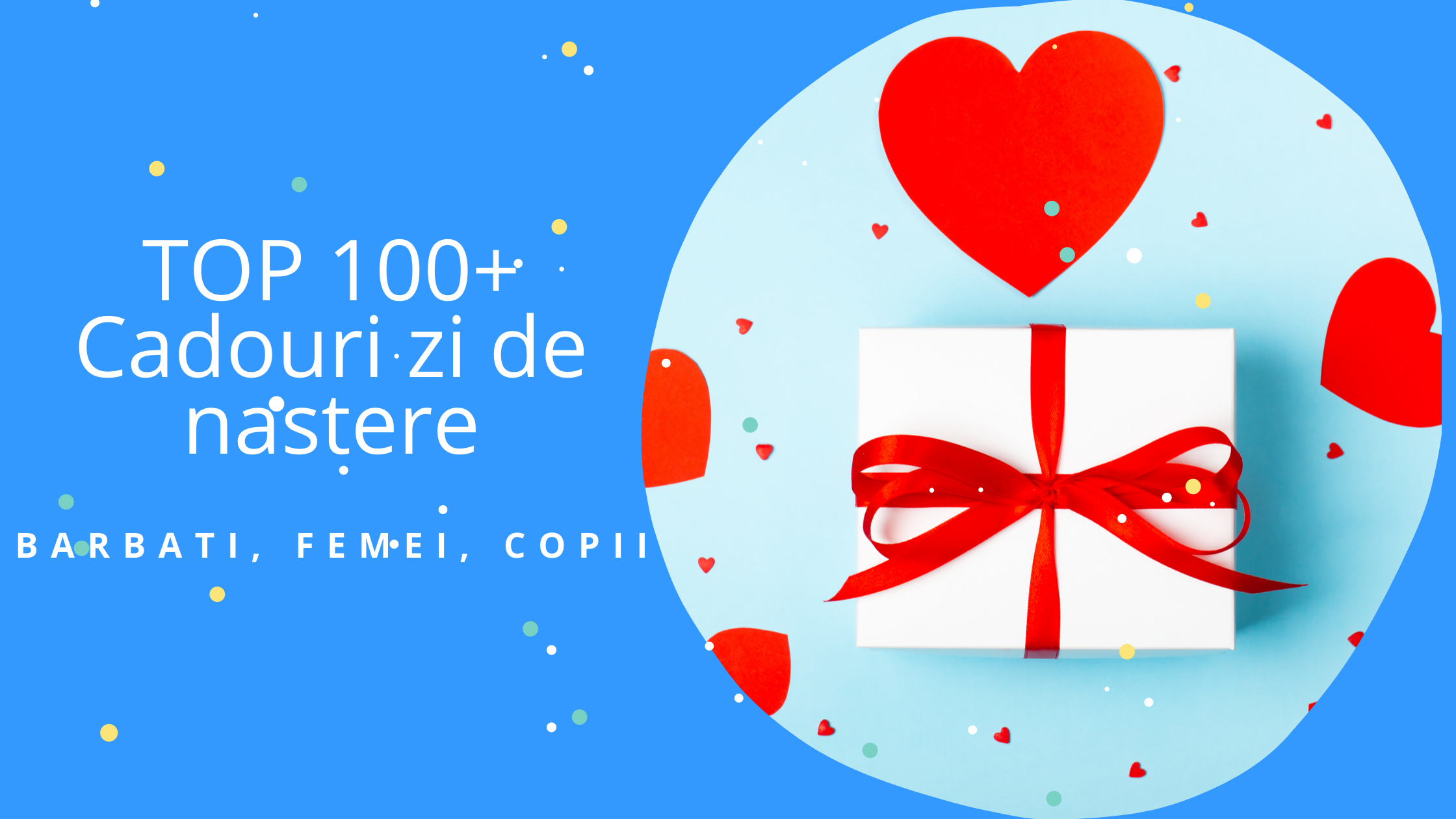 TOP 100+ Cadouri zi de nastere barbati, femei, copii